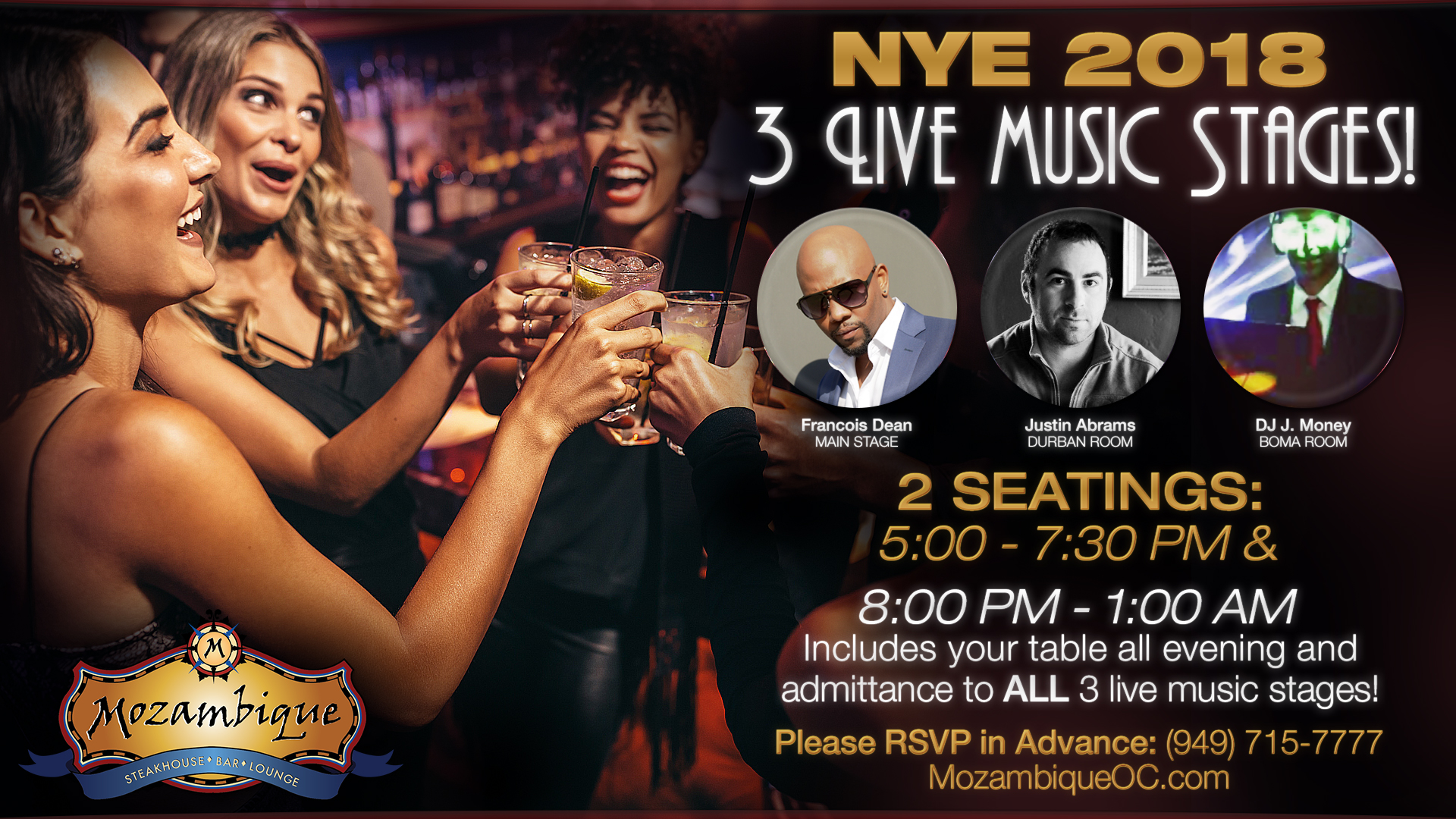 New Years Eve, 2018. 3 Live Music Stages. Francois Dean on the Main Stage. Justin Abrams in the Durban Room. DJ J Money in the Boma Room. We will have two Seatings. The first is from 5 PM to 7:30 PM. The Second is from 8 PM to 1 AM. The Second Seating includes your table all evening and admittance to all 3 live music stages. Please RSVP in Advance by calling 949-715-7777